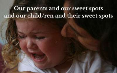 Our parents and our sweet spots and our child/ren and their sweet spots