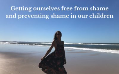 Getting ourselves free from shame and preventing shame in our children