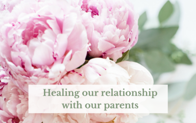 Healing our relationship with our own parents