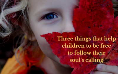 Three things that help children to be free to follow their soul's calling