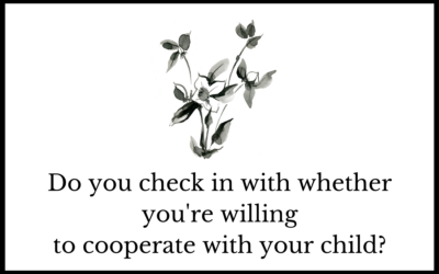 Do you check in with whether you're willing to cooperate with your child?