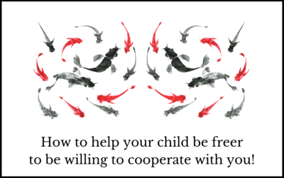 How to help your child be freer to be willing to cooperate with you!