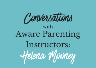 Conversations with Aware Parenting Instructors: Helena Mooney