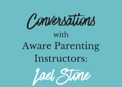 Conversations with Aware Parenting Instructors: Lael Stone