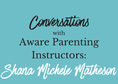 Conversations with Aware Parenting Instructors: Shana Michele Matheson