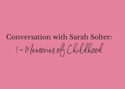 Conversations with Sarah Solter, part one: Memories of childhood video.