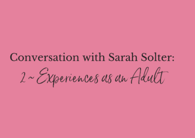 Conversations with Sarah Solter, part two: Experiences as an Adult video