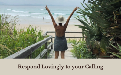 Responding Lovingly to your Calling (and understanding procrastination, second-guessing, fear and outer glitches in response to your calling!)
