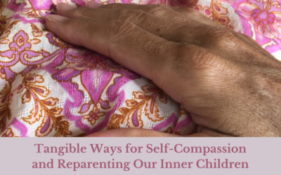 Tangible ways for Self Compassion and Reparenting our Inner Children.